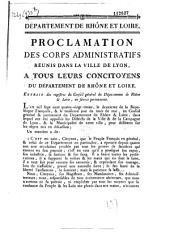 Proclamation des corps administratifs réunis dans la ville de Lyon, à tous leurs concitoyens du département de Rhône et Loire. Extrait des registres du Conseil général du département de Rhône et Loire, en séance permanente