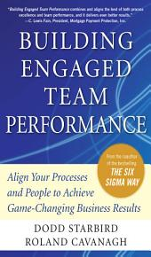 Building Engaged Team Performance: Align Your Processes and People to Achieve Game-Changing Business Results