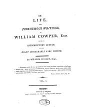 The Life and Posthumous Writings of William Cowper, Esqr: Volume 1