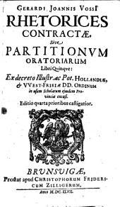 Gerardi Joannis Vossii Rhetorices contractae sive partitionum oratoriarum libri quinque: in usum scholarum excusi