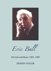 Eric Ball: His Life and Music, 1903-1989
