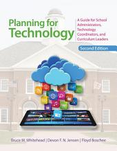 Planning for Technology: A Guide for School Administrators, Technology Coordinators, and Curriculum Leaders, Edition 2