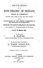 Outlines of a new theory of Disease  applied to Hydropathy  With observations on the errors committed in the practice of Hydropathy  notes on the cure of Cholera by Cold Water  and a critique on Priessnitz s mode of treatment  Translated from the German  by R  Baikie PDF