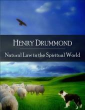 Natural Law in the Spiritual World: The Secret Edition - Open Your Heart to the Real Power and Magic of Living Faith and Let the Heaven Be in You, Go Deep Inside Yourself and Back, Feel the Crazy and Divine Love and Live for Your Dreams