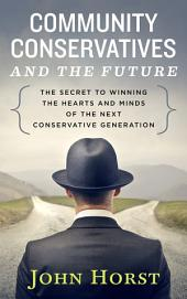 Community Conservatives and the Future: The Secret to Winning the Hearts and Minds of the Next Conservative Generation