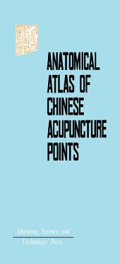 Anatomical Atlas of Chinese Acupuncture Points: The Cooperative Group of Shandong Medical College and Shandong College of Traditional Chinese Medicine