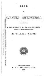 Life of Emanuel Swedenborg: Together with a Brief Synopsis of His Writings, Both Philosophical and Theological
