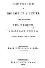 Forty-four Years of the Life of a Hunter; being reminiscences of M. Browning ... roughly written down by himself. Revised and illustrated by E. Stabler