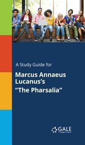 "A Study Guide for Marcus Annaeus Lucanus's ""The Pharsalia"""