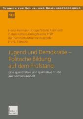 Jugend und Demokratie — Politische Bildung auf dem Prüfstand: Eine quantitative und qualitative Studie aus Sachsen-Anhalt