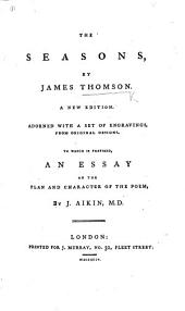 The Seasons ... A New Edition ... With ... Engravings ... To which is Prefixed, an Essay on the Plan and Character of the Poem, by J. Aikin