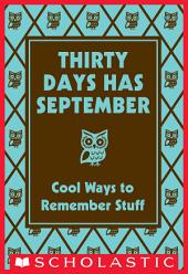 Thirty Days Has September: Cool Ways to Remember Stuff