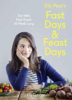 Elly Pear   s Fast Days and Feast Days  Eat Well  Feel Great  All Week Long  Book