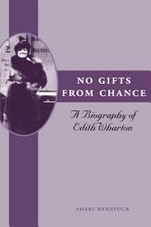 No Gifts from Chance: A Biography of Edith Wharton