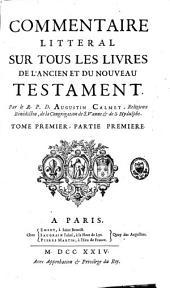 Commentaire littéral sur tous les livres de l'Ancien et du Nouveau Testament: Volume1,Partie1