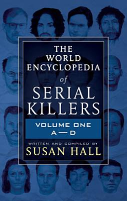The World Encyclopedia of Serial Killers  Volume One  A   D