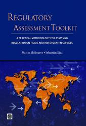 Regulatory Assessment Toolkit: A Practical Methodology For Assessing Regulation on Trade and Investment in Services