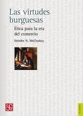 Las virtudes burguesas: Ética para la era del comercio