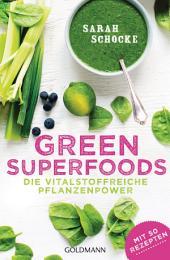 Green Superfoods: Die vitalstoffreiche Pflanzenpower - Mit 50 Rezepten