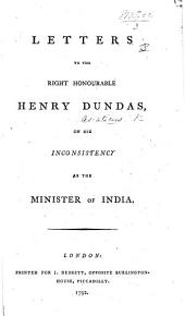 Letters to the Right Honourable Henry Dundas on His Inconsistency as the Minister of India