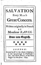 L'Importance du salut. Salvation Every Man's Great Concern. Written originally in French by Monsieur Rapin. Done into English by George Stanhope