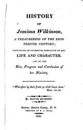 History of Jemima Wilkinson: A Preacheress of the Eighteenth Century; Containing an Authentic Narrative of Her Life and Character, and of the Rise, Progress and Conclusion of Her Ministry