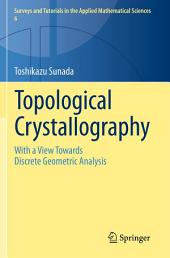 Topological Crystallography: With a View Towards Discrete Geometric Analysis