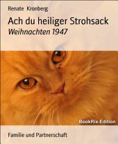 Ach du heiliger Strohsack: Weihnachten 1947