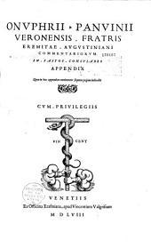 Onuphrii Panuinii Veronensis fratris eremitae Augustiniani Commentariorum in fastos consulares appendix