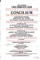 Magnum Oecumenicum Constantiense Concilium De Universali Ecclesiae Reformatione, Unione, Et Fide: VI. Tomis Comprehensum. De Universali Ecclesiasticae Disciplinae Reformatione, Volume 1