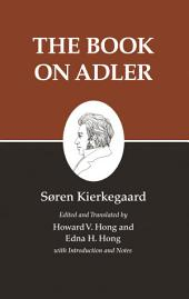 Kierkegaard's Writings, XXIV, Volume 24: The Book on Adler: The Book on Adler