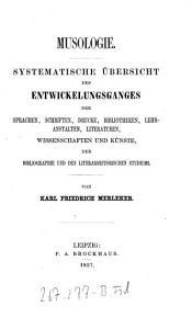 Musologie  Systematische Uebersicht des Entwicklungsganges der Sprachen  Schriften  Drucke  Bibliotheken  Lehranstalten  Literaturen etc PDF