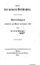 Ueber die neuere Geschichte: Vorlesungen gehalten zu Wien im Jahre 1810