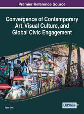 Convergence of Contemporary Art  Visual Culture  and Global Civic Engagement PDF