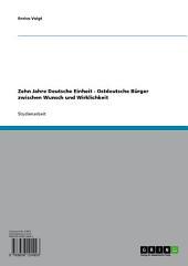 Zehn Jahre Deutsche Einheit - Ostdeutsche Bürger zwischen Wunsch und Wirklichkeit