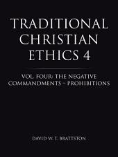 Traditional Christian Ethics 4: Vol. Four: The Negative Commandments – Prohibitions