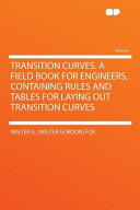 Transition Curves a Field Book for Engineers  Containing Rules and Tables for Laying Out Transition Curves PDF