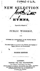 A New selection of Hymns, especially adapted to public worship, and intended as a supplement to Dr. Watts' Psalms and Hymns ... Fourth edition