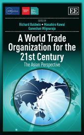 A World Trade Organization for the 21st Century: The Asian Perspective