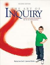 The Art of Inquiry: Questioning Strategies for K-6 Classrooms