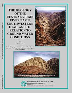The Geology of the Central Virgin River Basin, Southwestern Utah, and Its Relation to Ground-water Conditions