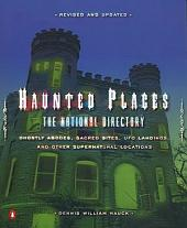 Haunted Places: The National Directory: Ghostly Abodes, Sacred Sites, UFO Landings, and OtherSupernatural Locations