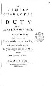 The Temper, Character, and Duty of a Minister of the Gospel. A Sermon: Preached Before the Synod of Glasgow and Air, at Glasgow, Aprile [sic] 7th, 1741. By William Leechman ...
