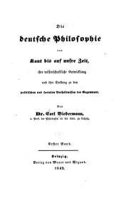 Die deutsche philosophie von Kant bis auf unsre zeit: ihre wissenschaftliche entwicklung und ihre stellung zu den politischen und socialen verhältnissen der gegenwart, Band 1