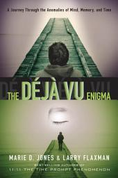 The Déjà vu Enigma: A Journey Through the Anomalies of Mind, Memory, and Time