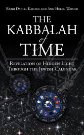 The Kabbalah of Time: Revelation of Hidden Light Through the Jewish Calendar
