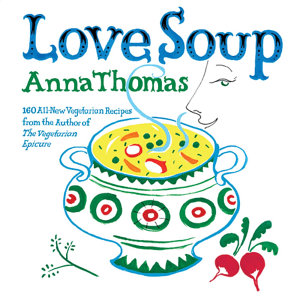 Love Soup: 160 All-New Vegetarian Recipes from the Author of The Vegetarian Epicure