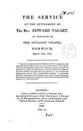 The Service at the Settlement of the Rev. Edward Tagart, as Minister of the Octagon Chapel, Norwich, August 10th, 1825