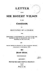 Letter from sir Robert Wilson to his constituents, in refutation of a charge for dispatching a false report of a victory to the commander in chief of the British army in the Peninsula in the year 1809; and which charge is advanced in the Quarterly review