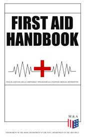 First Aid Handbook - Crucial Survival Skills, Emergency Procedures & Lifesaving Medical Information: Learn the Fundamental Measures for Providing Help to the Injured - With Clear Explanations & 100+ Instructive Images